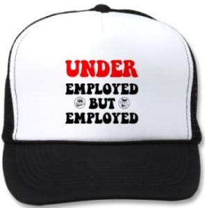 Hat with logo Under employed, but employed